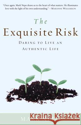 The Exquisite Risk: Daring to Live an Authentic Life Mark Nepo 9780307335845