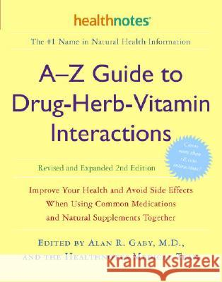 A-Z Guide to Drug-Herb-Vitamin Interactions Revised and Expanded 2nd Edition: Improve Your Health and Avoid Side Effects When Using Common Medications Alan R. Gaby Forrest Batz Rick Chester 9780307336644