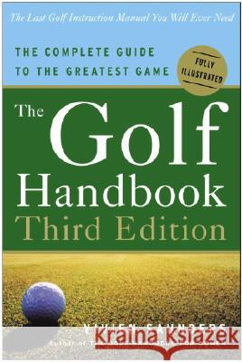 The Golf Handbook, Third Edition: The Complete Guide to the Greatest Game Vivien Saunders Peter Alliss 9780307337146