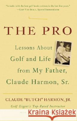 The Pro: Lesson from My Father about Golf and Life Claude Harmon Steve Eubanks 9780307338044