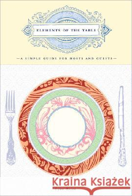 Elements of the Table: A Simple Guide for Hosts and Guests Lynn Rosen Walter Rosen Patrick Snook 9780307339331