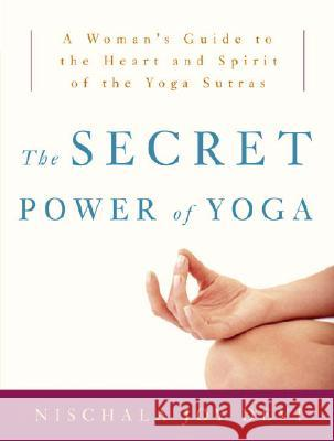 The Secret Power of Yoga: A Woman's Guide to the Heart and Spirit of the Yoga Sutras Nischala Joy Devi 9780307339690