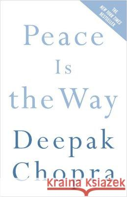 Peace Is the Way: Bringing War and Violence to an End Deepak Chopra 9780307339812 Three Rivers Press (CA)
