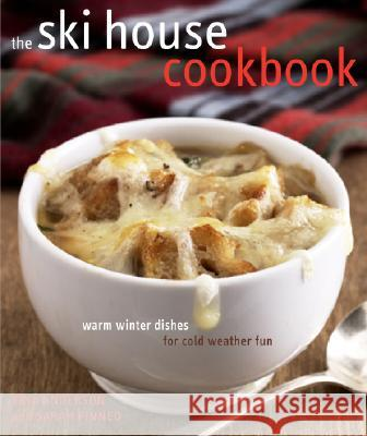 The Ski House Cookbook: Warm Winter Dishes for Cold Weather Fun Tina Anderson Sarah Pinneo 9780307339980