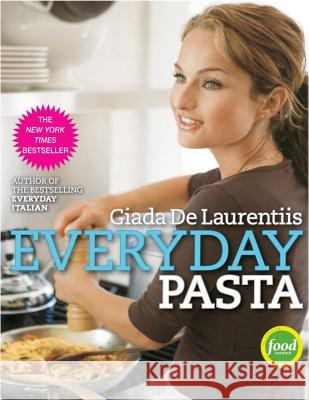 Everyday Pasta: Favorite Pasta Recipes for Every Occasion Giada d Victoria Pearson 9780307346582