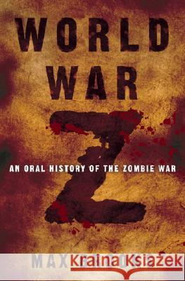 World War Z: An Oral History of the Zombie War Max Brooks 9780307346605