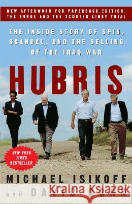 Hubris: The Inside Story of Spin, Scandal, and the Selling of the Iraq War Michael Isikoff David Corn 9780307346827