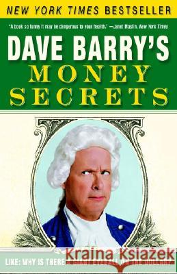 Dave Barry's Money Secrets: Like: Why Is There a Giant Eyeball on the Dollar? Dave Barry 9780307351005