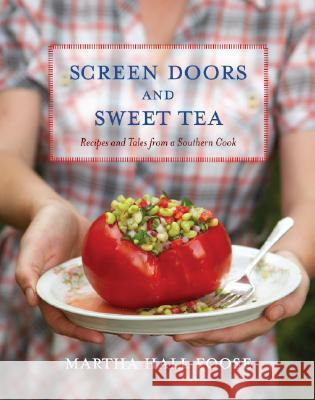Screen Doors and Sweet Tea: Recipes and Tales from a Southern Cook Martha Hall Foose 9780307351401