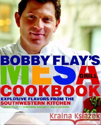 Bobby Flay's Mesa Grill Cookbook: Explosive Flavors from the Southwestern Kitchen Bobby Flay 9780307351418