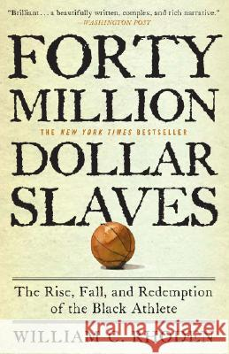 Forty Million Dollar Slaves: The Rise, Fall, and Redemption of the Black Athlete William C. Rhoden 9780307353146