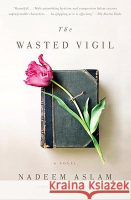 The Wasted Vigil Nadeem Aslam 9780307388742