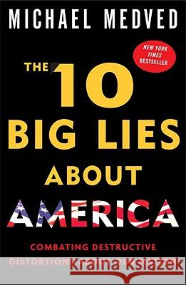 The 10 Big Lies about America: Combating Destructive Distortions about Our Nation Michael Medved 9780307394071 Three Rivers Press (CA)