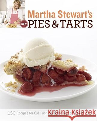 Martha Stewart's New Pies and Tarts: 150 Recipes for Old-Fashioned and Modern Favorites Martha Stewart Living Magazine           Martha Stewart 9780307405098