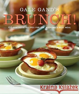 Gale Gand's Brunch!: 100 Fantastic Recipes for the Weekend's Best Meal Gale Gand 9780307406989