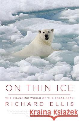 On Thin Ice: The Changing World of the Polar Bear  9780307454645