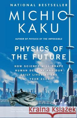 Physics of the Future: How Science Will Shape Human Destiny and Our Daily Lives by the Year 2100 Michio Kaku 9780307473332 Anchor Books