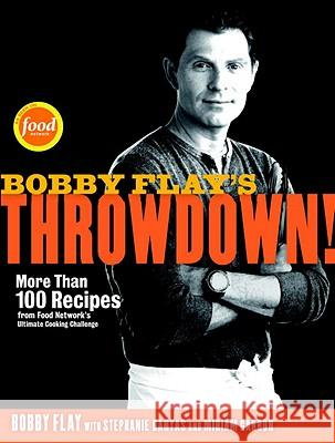 Bobby Flay's Throwdown!: More Than 100 Recipes from Food Network's Ultimate Cooking Challenge Bobby Flay Stephanie Banyas Miriam, Editor Garron 9780307719164 Clarkson N Potter Publishers
