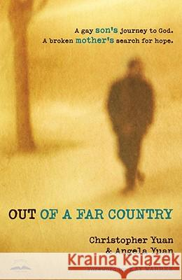 Out of a Far Country: A Gay Son's Journey to God, a Broken Mother's Search for Hope Christopher Yuan Angela Yuan 9780307729354