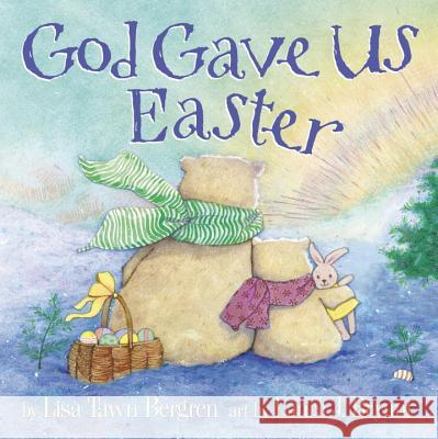 God Gave Us Easter Lisa Tawn Bergren Laura J. Bryant 9780307730725