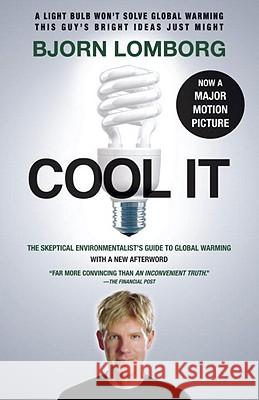 Cool It: The Skeptical Environmentalist's Guide to Global Warming Bjorn Lomborg 9780307741103