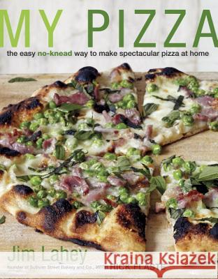 My Pizza: The Easy No-Knead Way to Make Spectacular Pizza at Home Jim Lahey Rick Flaste 9780307886156
