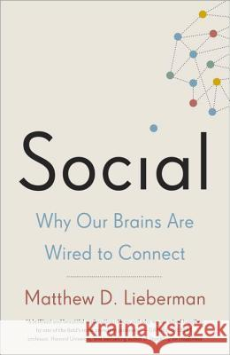 Social: Why Our Brains Are Wired to Connect Matthew D. Lieberman 9780307889102