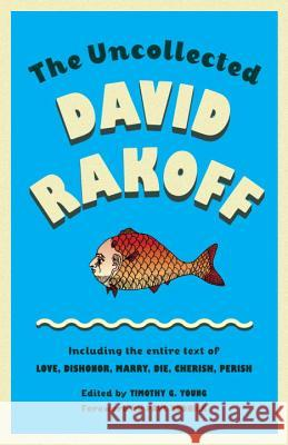 The Uncollected David Rakoff: Including the Entire Text of Love, Dishonor, Marry, Die, Cherish, Perish David Rakoff David Young Timothy Young 9780307946478 Anchor Books