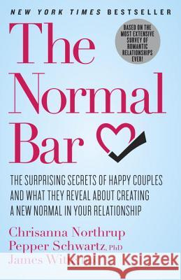 The Normal Bar: The Surprising Secrets of Happy Couples and What They Reveal about Creating a New Normal in Your Relationship Chrisanna Northrup Pepper Schwartz James Witte 9780307951649 Three Rivers Press (CA)