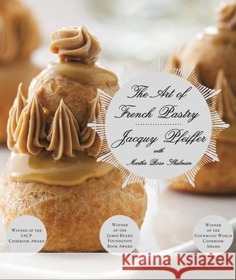 The Art of French Pastry Jacquy Pfeiffer Martha Rose Shulman 9780307959355