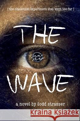 The Wave : The Classroom Experiment That Went Too Far. A novel Todd Strasser 9780307979124