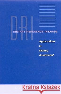 Dietary Reference Intakes: Applications in Dietary Assessment Institute Of Medicine                    Cutberto Garza Vernon Young 9780309071833