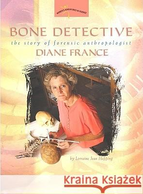 Bone Detective: The Story of Forensic Anthropologist Diane France Lorraine Jean Hopping 9780309095501