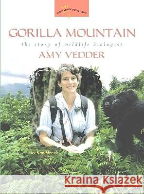 Gorilla Mountain: The Story of Wildlife Biologist Amy Vedder Rene Ebersole 9780309095518