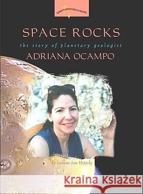 Space Rocks: The Story of Planetary Geologist Adriana Ocampo Lorraine Jean Hopping 9780309095556