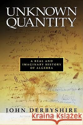 Unknown Quantity: A Real and Imaginary History of Algebra John Derbyshire 9780309096577