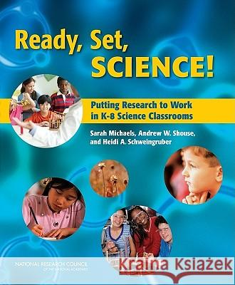 Ready, Set, Science!: Putting Research to Work in K-8 Science Classrooms Sara Michaels Andrew W. Shouse Heidi A. Schweingruber 9780309106146