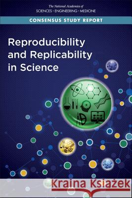 Reproducibility and Replicability in Science National Academies of Sciences Engineeri Policy and Global Affairs                Board on Research Data and Information 9780309486163
