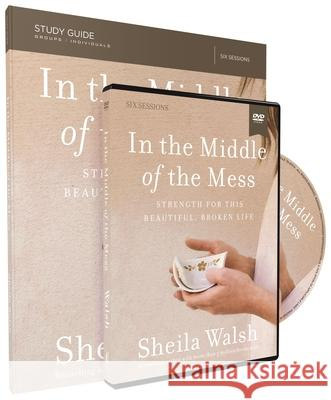 In the Middle of the Mess Study Guide with DVD: Strength for This Beautiful, Broken Life Sheila Walsh 9780310089469