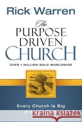 The Purpose Driven Church: Growth Without Compromising Your Message & Mission Rick Warren W. A. Criswell 9780310201069