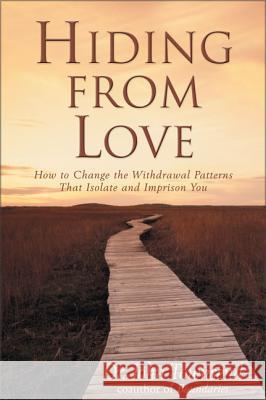 Hiding from Love : How to Change the Withdrawal Patterns That Isolate and Imprison You John Sims Townsend 9780310201076 Zondervan Publishing Company