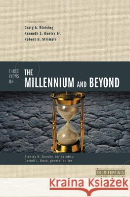 Three Views on the Millennium and Beyond Craig A. Blaising Kenneth L., Jr. Gentry Robert B. Strimple 9780310201434