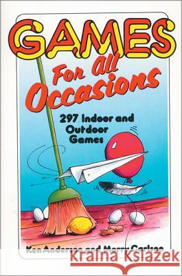 Games for All Occasions: 297 Indoor and Outdoor Games Ken Anderson Merry Carlson Morry Carlson 9780310201519