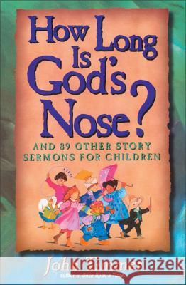 How Long Is God's Nose?: And 89 Other Story Sermons for Children John Timmer 9780310201861