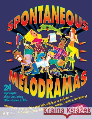 Spontaneous Melodramas: 24 Impromptu Skits That Bring Bible Stories to Life Doug Fields Laurie Polich Duffy Robbins 9780310207757