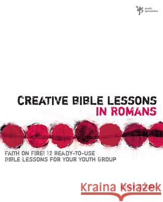Creative Bible Lessons in Romans: Faith in Fire! Chap Clark Chapman Clark Jay &. Janice Ashcraft 9780310207771