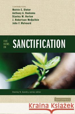 Five Views on Sanctification Melvin E. Dieter Greg L. Bahnsen Stanley M. Horton 9780310212690