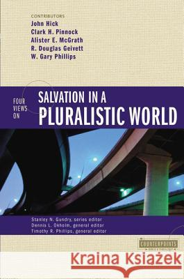 Four Views on Salvation in a Pluralistic World John H. Hick Timothy R. Phillips Dennis L. Okholm 9780310212768