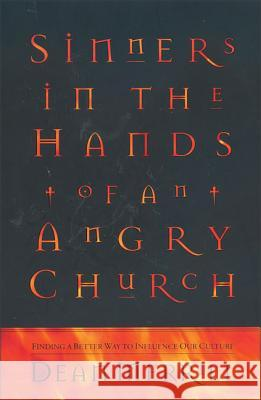 Sinners in the Hands of an Angry Church: Finding a Better Way to Influence Our Culture Dean Merrill 9780310213086