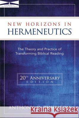 New Horizons in Hermeneutics: The Theory and Practice of Transforming Biblical Reading Anthony C. Thiselton 9780310217626